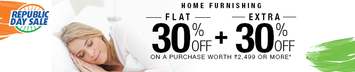 Flat 30% Off on select Home Furnishing products + Extra 30% Off on purchases worth 2499 or more