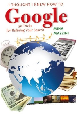Buy I Thought I Knew How to Google 50 Tricks for Refining Your Search (English): Book
