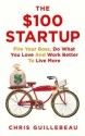The $100 Startup: Fire Your Boss, Do What You Love and Work Better to Live More (English): Book