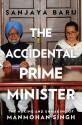 The Accidental Prime Minister : The Making and Unmaking of Manmohan Singh: Book