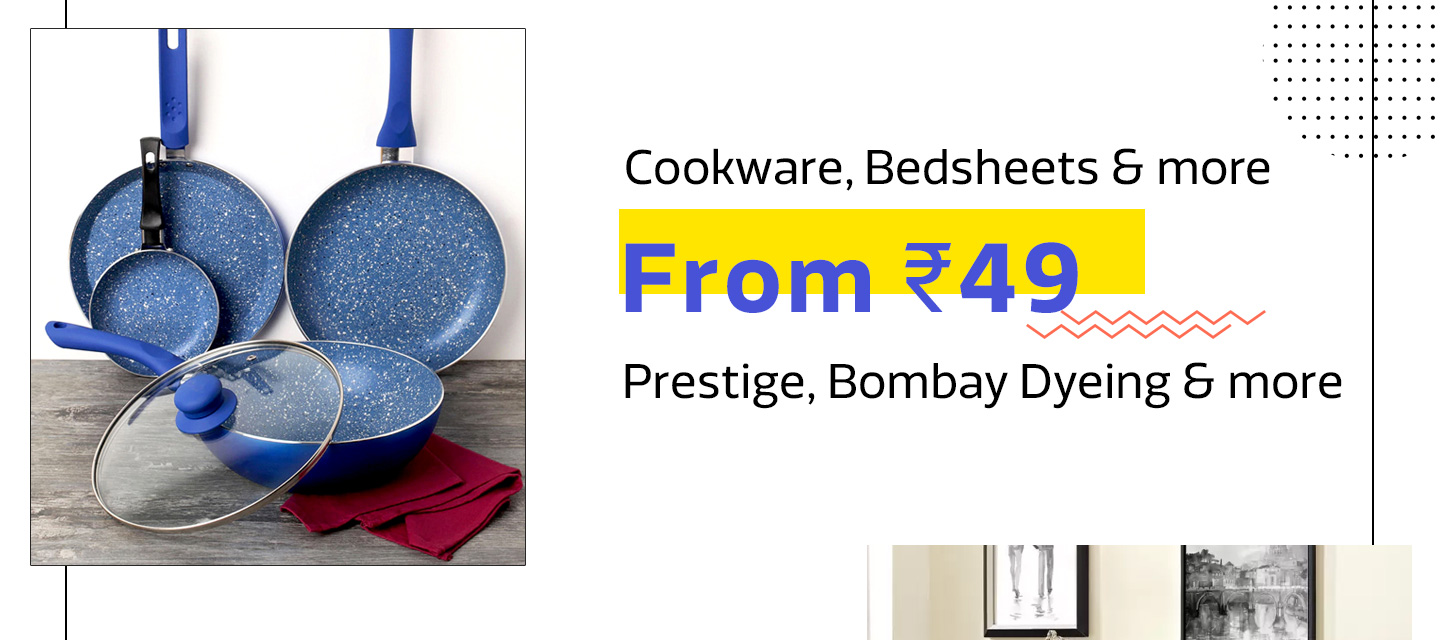 Cookware, Bedsheets and more from Rs.49
