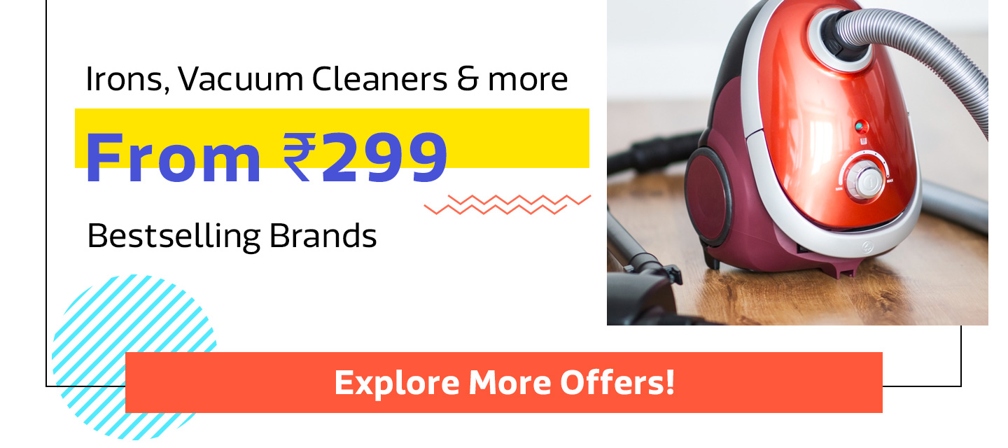 Irons, Vaccums Cleaners and more from Rs.299