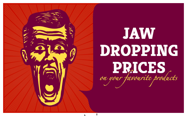 Jaw Dropping Deals