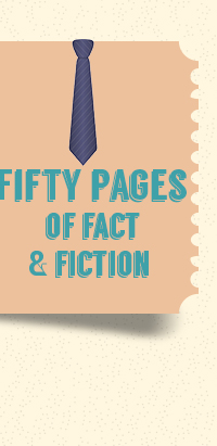 Fifty pages of fact & fiction